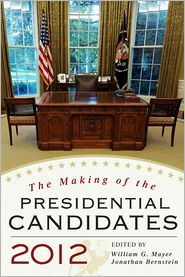The Making of the Presidential Candidates 2012 - William G. Mayer, S. Robert Lichter, Michael Dukakis, Anthony Corrado, Jonathan Bernstein, Andrew E. Busch, Michael Cornfield, A