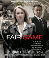 Fair Game: How a Top CIA Agent Was Betrayed by Her Own Government - Valerie Plame Wilson