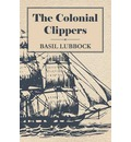 The Colonial Clippers - Basil Lubbock