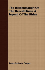 The Heidenmauer; Or The Benedictines; A Legend Of The Rhine - James Fenimore Cooper