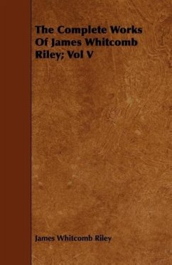 The Complete Works of James Whitcomb Riley Vol V - Riley, James Whitcomb