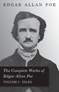 The Complete Works Of Edgar Allan Poe; Tales 5 - Edgar Allan Poe