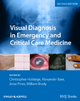 Visual Diagnosis in Emergency and Critical Care Medicine - Christopher P. Holstege; Alexander B. Baer; Jesse M. Pines; William J. Brady