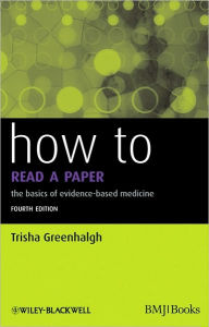 How to Read a Paper: The Basics of Evidence-Based Medicine - Trisha Greenhalgh