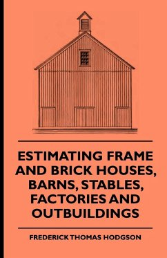 Estimating Frame and Brick Houses, Barns, Stables, Factories and Outbuildings - Hodgson, Frederick Thomas Wharton, Edith