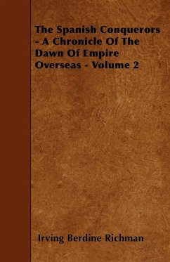 The Spanish Conquerors - A Chronicle Of The Dawn Of Empire Overseas - Volume 2 - Richman, Irving Berdine