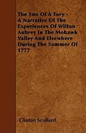 The Son of a Tory - A Narrative of the Experiences of Wilton Aubrey in the Mohawk Valley and Elsewhere During the Summer of 1777