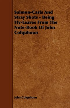 Salmon-Casts and Stray Shots - Being Fly-Leaves from the Note-Book of John Colquhoun - Colquhoun, John