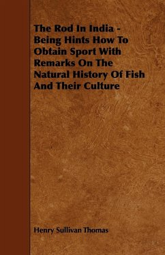 The Rod in India - Being Hints How to Obtain Sport with Remarks on the Natural History of Fish and Their Culture - Thomas, Henry Sullivan