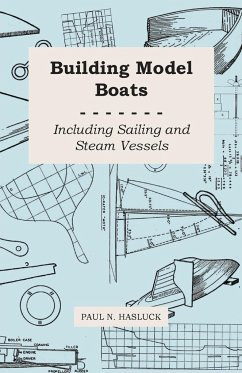 Building Model Boats - Including Sailing and Steam Vessels - Hasluck, Paul N.