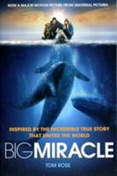 Big Miracle: Three Trapped Whales, One Small Town, a Big-hearted Story of Hope - Tom Rose