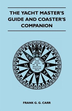 The Yacht Master's Guide and Coaster's Companion - Carr, Frank G. G.
