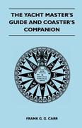 Carr, Frank G. G.: The Yacht Master´s Guide and Coaster´s Companion