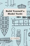 Daniels, W J: Build Yourself a Model Yacht