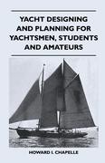 Chapelle, Howard I.: Yacht Designing and Planning for Yachtsmen, Students and Amateurs
