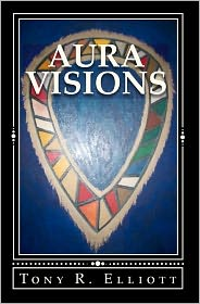 Aura Visions: The Origin Prophecy - Tony R. Elliott