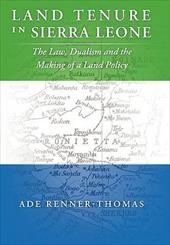 Land Tenure in Sierra Leone: The Law, Dualism and the Making of a Land Policy - Renner-Thomas, Ade