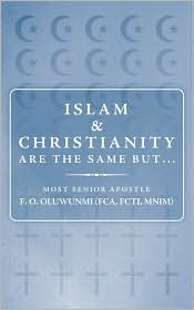 Islam And Christianity Are The Same But. - Most Senior Apostle F.O. Oluwunmi