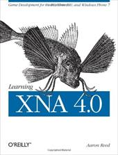 Learning Xna 4.0: Game Development for the PC, Xbox 360, and Windows Phone 7 - Reed, Aaron / Aaron Reed