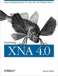 Learning XNA 4.0: Game Development for the PC, Xbox 360, and Windows Phone 7 - Aaron Reed