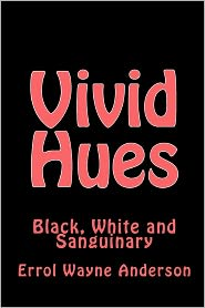 Vivid Hues: Black White and Sanguinary - Errol Wayne Anderson