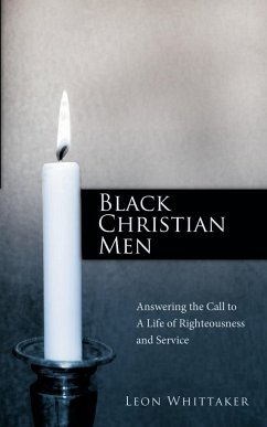 Black Christian Men: Answering the Call to a Life of Righteousness and Service - Whittaker, Leon