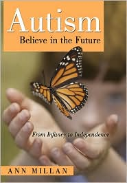 Autism-Believe in the Future: From Infancy to Independence - Ann Millan