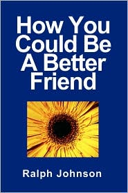 How You Could Be a Better Friend - Ralph Johnson