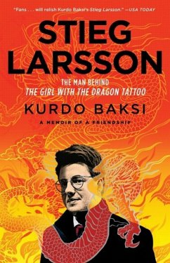 Stieg Larsson: The Man Behind the Girl with the Dragon Tattoo - Baksi, Kurdo