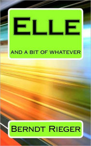 Elle: And A Bit Of Whatever - Berndt Rieger