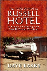 They Tore down the Russell Hotel: A Story of Change in Small Town Mexico - Dave Easby