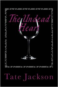 The Undead Heart: The Blood Thirst Series - Tate Jackson, Rebecca Goppert (Editor)