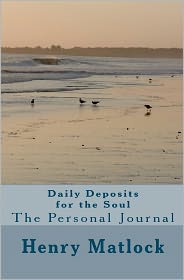 Daily Deposits for the Soul: The Personal Journal - Henry Matlock