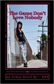 The Game Don't Love Nobody: ( an urban Novel) - CreateSpace, Kre, Roberson Images (Photographer)