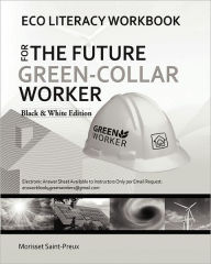 Eco Literacy Workbook for the Future Green-Collar Worker: Black and White Version - Morisset Saint-Preux