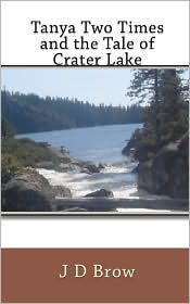 Tanya Two Times and the Tale of Crater Lake - J D Brow