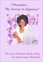 I Remember... My Journey to Happiness: The Queen Elizabeth Weeden Story -- Paperback - Gayle Lorraine Raimbault