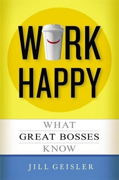 Work Happy - Jill Geisler