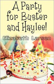 A Party For Buster And Haylee! - Elizabeth  Larsen
