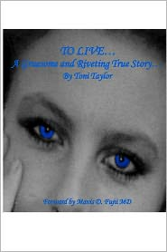 To Live...: A Gruesome and Riveting True Story... - Toni Taylor