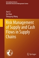 Risk Management of Supply and Cash Flows in Supply Chains - Jian Li;  Jia Chen;  Shouyang Wang