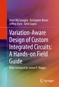 Variation-Aware Design of Custom Integrated Circuits: A Hands-on Field Guide - Amit Gupta, Jeffrey Dyck, Kristopher Breen, Trent McConaghy