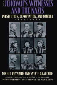 The Jehovah's Witnesses and the Nazis: Persecution, Deportation, and Murder, 1933-1945 - Michel Reynaud