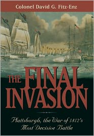 The Final Invasion: Plattsburgh, the War of 1812's Most Decisive Battle - Colonel David Fitz-Enz