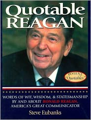 Quotable Reagan: Words of Wit, Wisdom, Statesmanship By and About Ronald Reagan, America's Great Communicator - Steve Eubanks