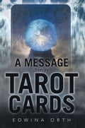 A Message from the Tarot Cards - Edwina Orth