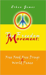 The Freedom Movement: Free Food, Free Drugs & World Peace - Ethan James