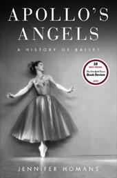 Apollo's Angels: A History of Ballet - Homans, Jennifer