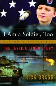 I Am a Soldier, Too: The Jessica Lynch Story - Rick Bragg