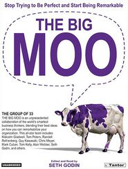 The Big Moo: Stop Trying to Be Perfect and Start Being Remarkable - Seth Godin, The Group The Group of 33